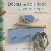 Décors en bois flotté et verre dépoli - Jean-François Rey - Livre