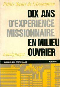 Dix ans d'expérience missionnaire en milieu ouvrier. Témoignages - Petites Soeurs De L'Assomption - Livre