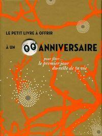 Le petit livre à offrir à un anniversaire pour fêter le premier jour du reste de sa vie - Bérangère Lefranc - Livre