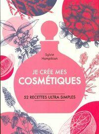 Je crée mes cosmétiques - Sylvie Hampikian - Livre