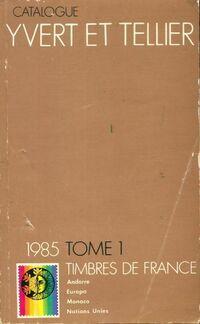 Catalogue Yvert et Tellier 1985 Tome I : Timbres de France - Yvert & Tellier - Livre