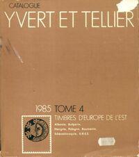 Catalogue Yvert et Tellier 1985 Tome IV : Timbres de l'Europe de l'Est - Yvert & Tellier - Livre