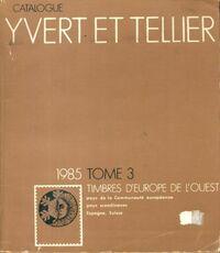 Catalogue Yvert et Tellier 1985 Tome III : Timbres d'Europe de l'Ouest - Yvert & Tellier - Livre