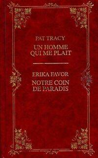 Un homme qui me plaît / Notre coin de paradis - Erika Tracy - Livre