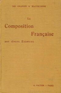 La composition française aux divers examens - Ch.-M. Des Granges - Livre