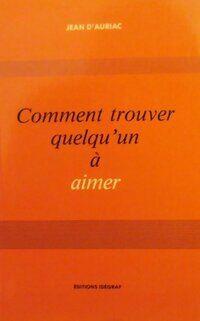 Comment trouver quelqu'un à aimer - Jean D'Auriac - Livre