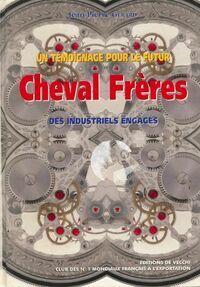 Un témoignage pour le futur Cheval Frères. Des industriels engagés - Jean-Pierre Gérard - Livre