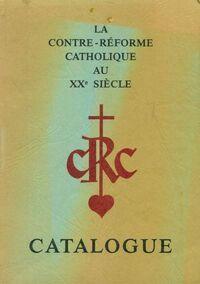Catalogue : La contre-réforme catholique au XXe siècle - Collectif - Livre