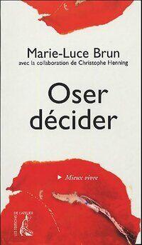 Oser décider - Marie-Luce Brun - Livre