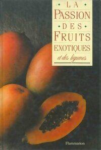 La passion des fruits exotiques et des légumes - Monique Guillaume - Livre