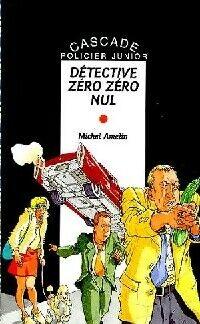 Détective zéro zéro nul - Michel Amelin - Livre