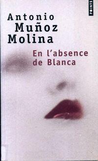 En l'absence de Blanca - Antonio Munoz Molina - Livre