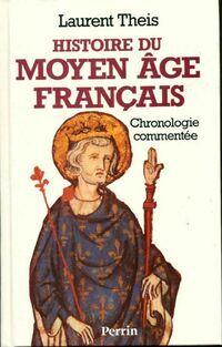 Histoire du moyen-age français. Chronologie commentée - Laurent Theis - Livre