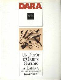 DARA n°4 : Un dépôt d'objets gaulois à Larina - Collectif - Livre