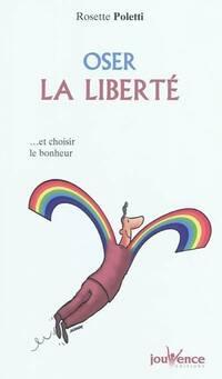Oser la liberté... et choisir le bonheur - Rosette Poletti - Livre