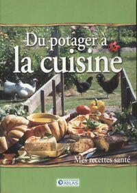 Du potager à la cuisine, mes recettes santé  - Collectif - Livre