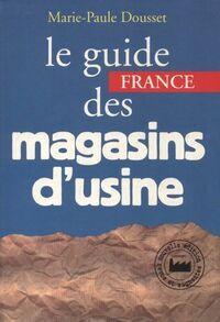 Le guide France des magasins d'usine - Marie-Paule Dousset - Livre