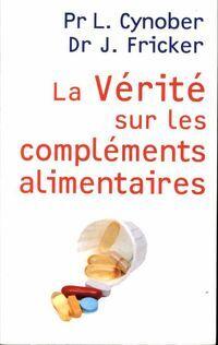 La vérité sur les compléments alimentaires - Luc Cynober - Livre