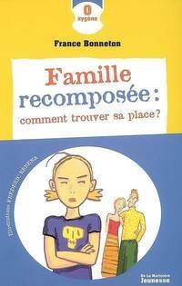 Famille recomposée : Comment trouver sa place ? - France Bonneton - Livre
