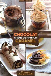 Chocolat, crème de marron, caramel - Collectif - Livre