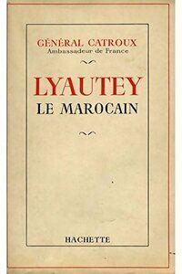 Lyautey le marocain - Général Catroux - Livre