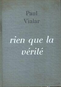 Rien que la vérité - Paul Vialar - Livre
