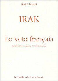Irak. Le veto français - André Bonnet - Livre