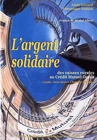 L'argent solidaire - des caisses rurales au crédit mutuel océan (vendee deux-sevres charente-maritime) - Gerard Alain/Tesson Veronique - Livre
