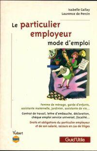 Le particulier employeur : Mode d'emploi - Isabelle Gallay - Livre