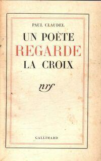 Un poète regarde la croix - Paul Claudel - Livre