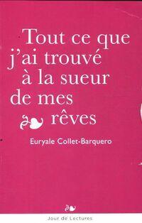 Tout ce que j'ai trouvé à la sueur de mes rêves - Euryale Collet-Barquero - Livre