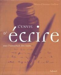 L'envie d'écrire : Oser l'aventure des mots - Marie-Christine Guillon - Livre