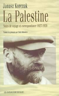 La Palestine. Notes de voyage et correspondance 1927-1939 - Janusz Korczak - Livre