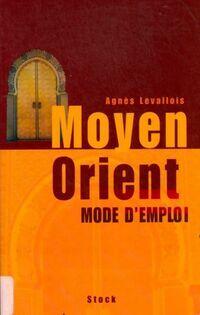 Moyen-Orient. Mode d'emploi - Agnès Levallois - Livre