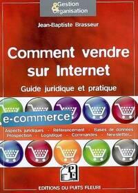 Comment vendre sur internet : Guide juridique et pratique - Jean-Baptiste Brasseur - Livre