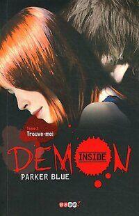 Demon inside Tome III : Trouve-moi - Parker Blue - Livre
