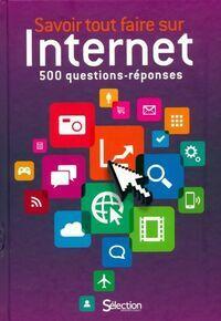 Savoir tout faire sur internet. 500 questions réponses - Collectif - Livre