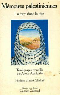 Mémoires palestiniennes. La terre dans la tête - Anwar Abu Eishe - Livre