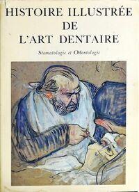 ART Histoire illustrée de l'art dentaire : Stomatologie et odontologie - Michel Dechaume - Livre