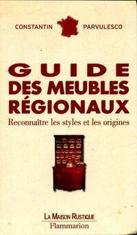 Guide des meubles régionaux. Reconnaître les styles et les origines - Constantin Parvulesco - Livre