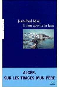 Il faut abattre la lune - Jean-Paul Mari - Livre