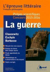 La guerre - épreuve littéraire 2015-2016 (thème français philosophie prépas scientifiques) - Frédéric Bialecki - Livre