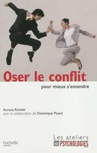 Oser le conflit pour mieux s'entendre - Aurore Aimelet - Livre