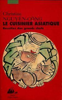 Le cuisinier asiatique. Recette des grands chefs - Christine Nguyên-Công - Livre
