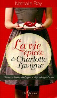 La vie épicée de Charlotte Lavigne Tome I : Piment de Cayenne et pouding chômeur  - Nathalie Roy - Livre