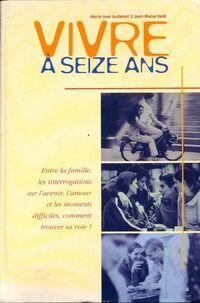 Vivre a seize ans . Entre la famille, les interrogations sur l'avenir l'amour et les moments difficiles, comment trouver sa voie ? - Collectif - Livre