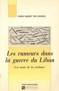 Les rumeurs dans la guerre du Liban. Les mots de la violence - Fadia Nassif Tar Kovacs - Livre