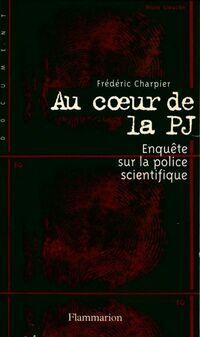 Au coeur de la PJ. Enquête sur la police scientifique - Frédéric Charpier - Livre