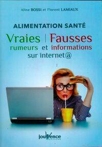 Alimentation santé. Vraies rumeurs et fausses informations sur internet - Aline Bossi - Livre
