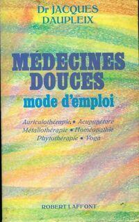 Médecines douces. Mode d'emploi - Jacques Daupleix - Livre